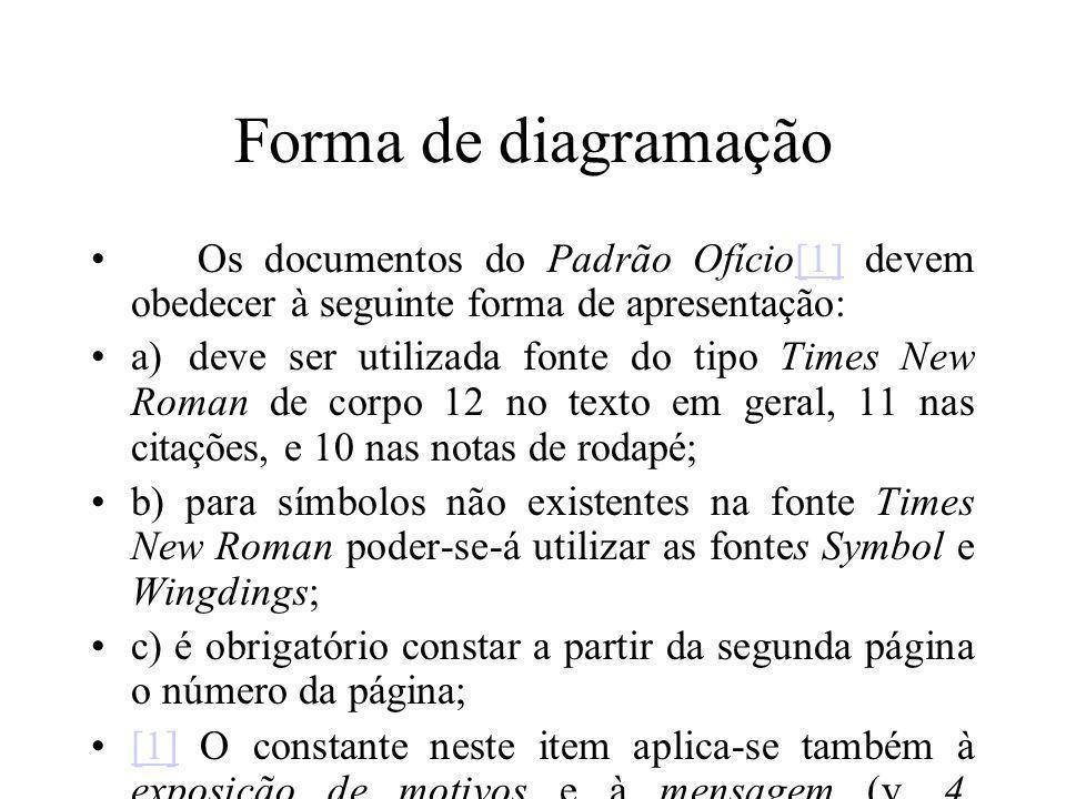 Forma de diagramação Os documentos do Padrão Ofício[1] devem obedecer à seguinte forma de apresentação: